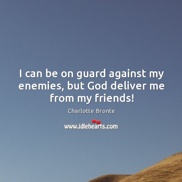 Image, I can be on guard against my enemies, but God deliver me from my friends!