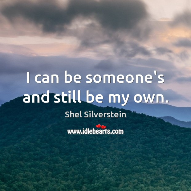 I can be someone's and still be my own. Image