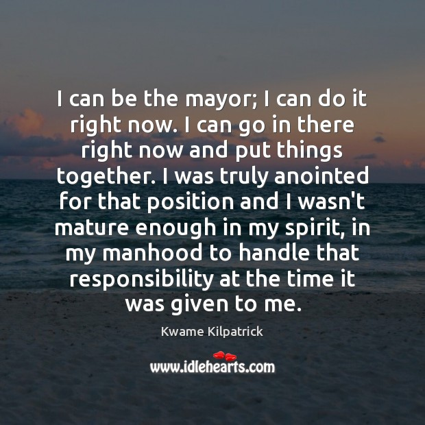 I can be the mayor; I can do it right now. I Image