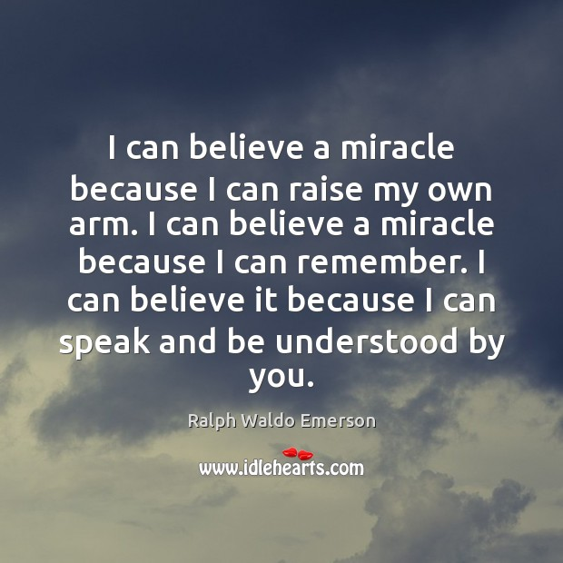 I can believe a miracle because I can raise my own arm. Image