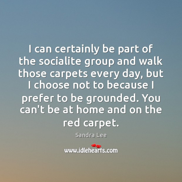 I can certainly be part of the socialite group and walk those Sandra Lee Picture Quote
