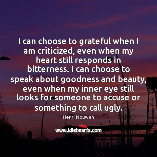 I can choose to grateful when I am criticized, even when my Image