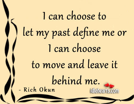 Image, I can choose to let my past define me or leave it.