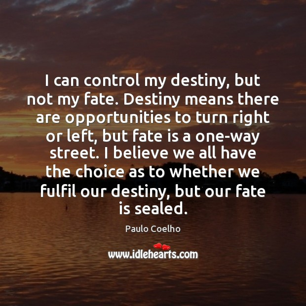 I can control my destiny, but not my fate. Destiny means there Image