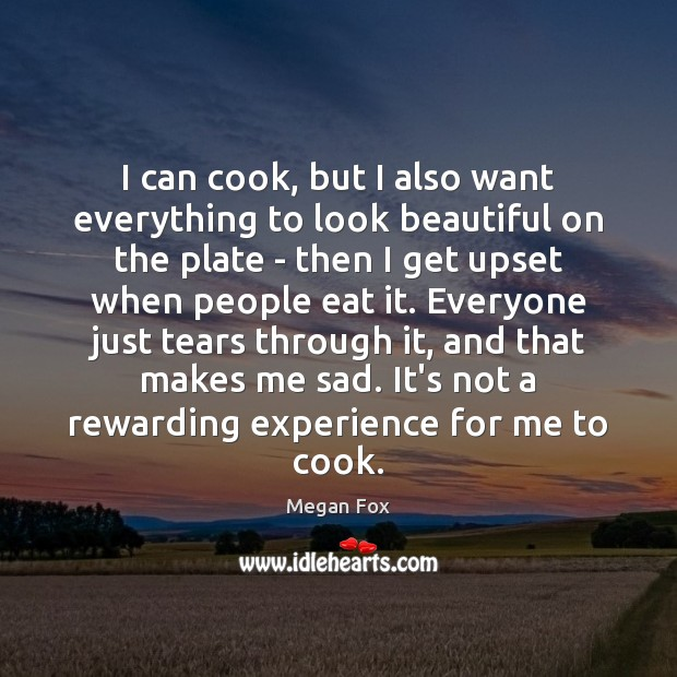 I can cook, but I also want everything to look beautiful on Megan Fox Picture Quote