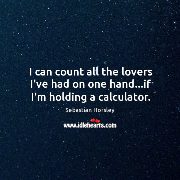 I can count all the lovers I've had on one hand…if I'm holding a calculator. Image