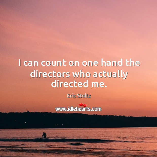 I can count on one hand the directors who actually directed me. Image