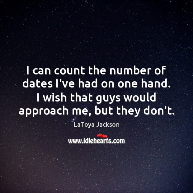 I can count the number of dates I've had on one hand. LaToya Jackson Picture Quote