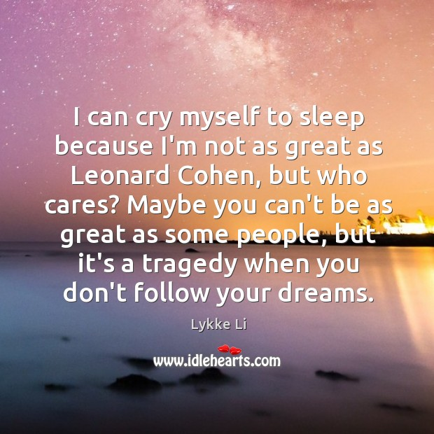 I can cry myself to sleep because I'm not as great as Image