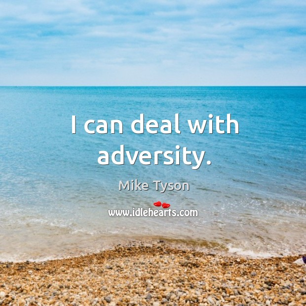 Image, I can deal with adversity.