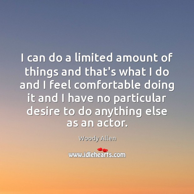 I can do a limited amount of things and that's what I Woody Allen Picture Quote