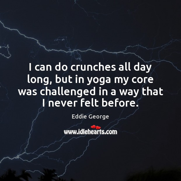 I can do crunches all day long, but in yoga my core Image