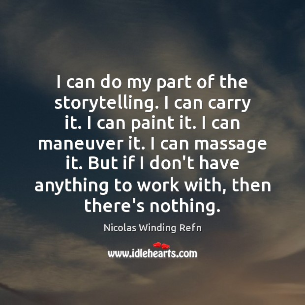 I can do my part of the storytelling. I can carry it. Image
