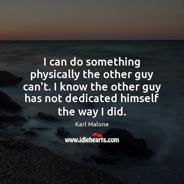 I can do something physically the other guy can't. I know the Image