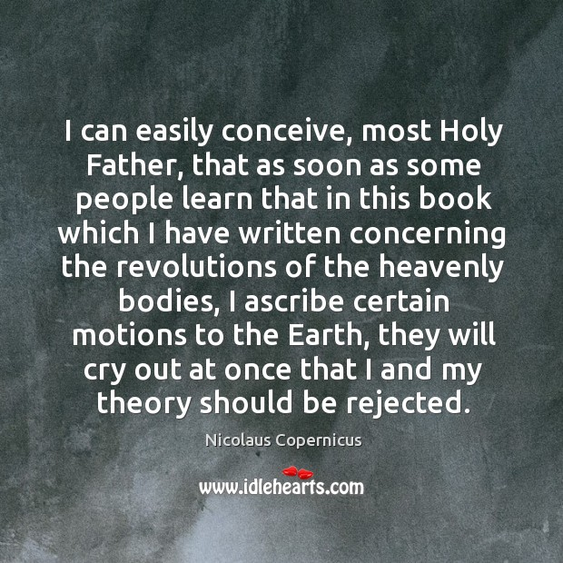 I can easily conceive, most holy father Nicolaus Copernicus Picture Quote
