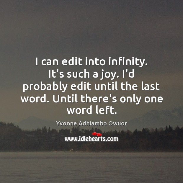 I can edit into infinity. It's such a joy. I'd probably edit Yvonne Adhiambo Owuor Picture Quote