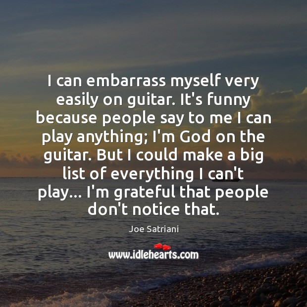 I can embarrass myself very easily on guitar. It's funny because people Image