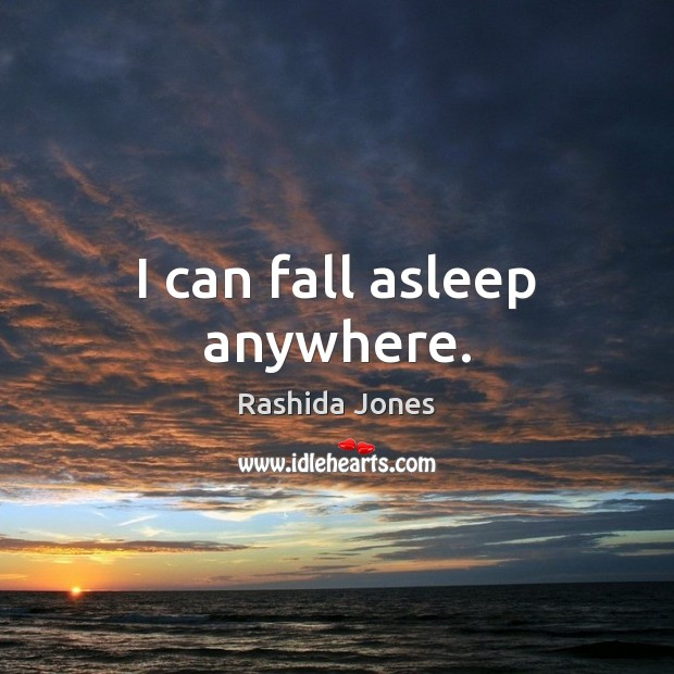 I can fall asleep anywhere. Rashida Jones Picture Quote