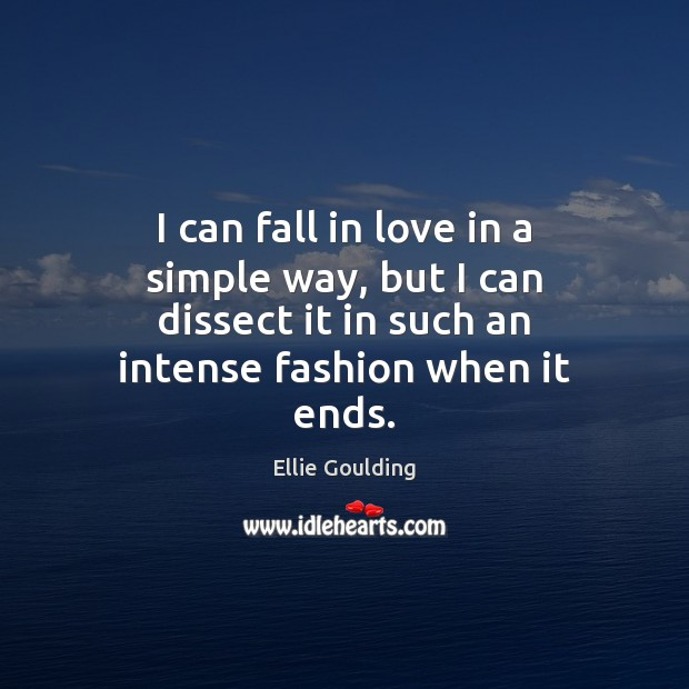 I can fall in love in a simple way, but I can Ellie Goulding Picture Quote