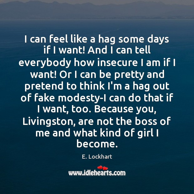 I can feel like a hag some days if I want! And Pretend Quotes Image