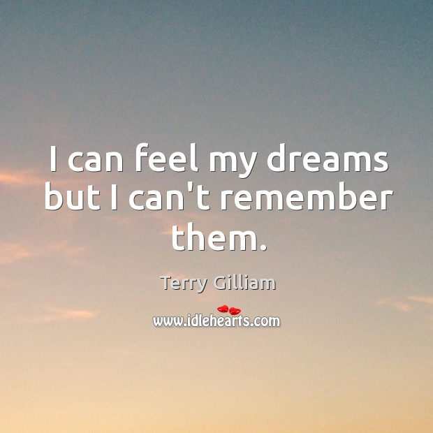 I can feel my dreams but I can't remember them. Image