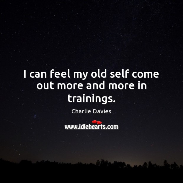 I can feel my old self come out more and more in trainings. Image