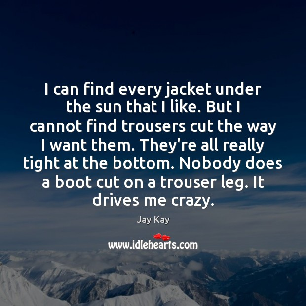 I can find every jacket under the sun that I like. But Image