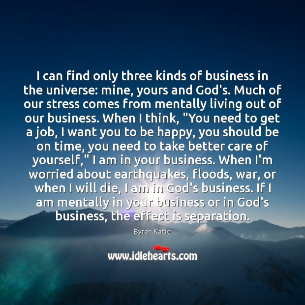 I can find only three kinds of business in the universe: mine, Image