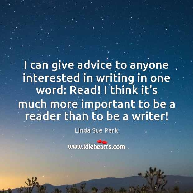I can give advice to anyone interested in writing in one word: Image