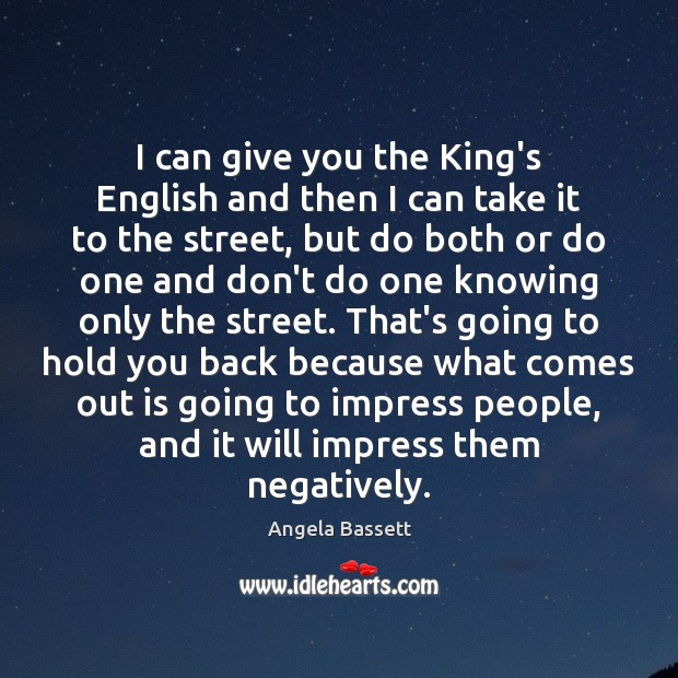 I can give you the King's English and then I can take Image