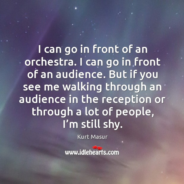 I can go in front of an orchestra. I can go in front of an audience. Image