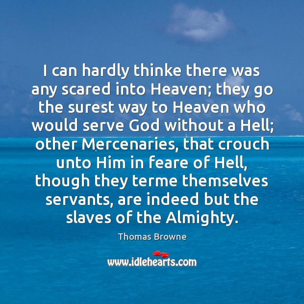 I can hardly thinke there was any scared into Heaven; they go Image