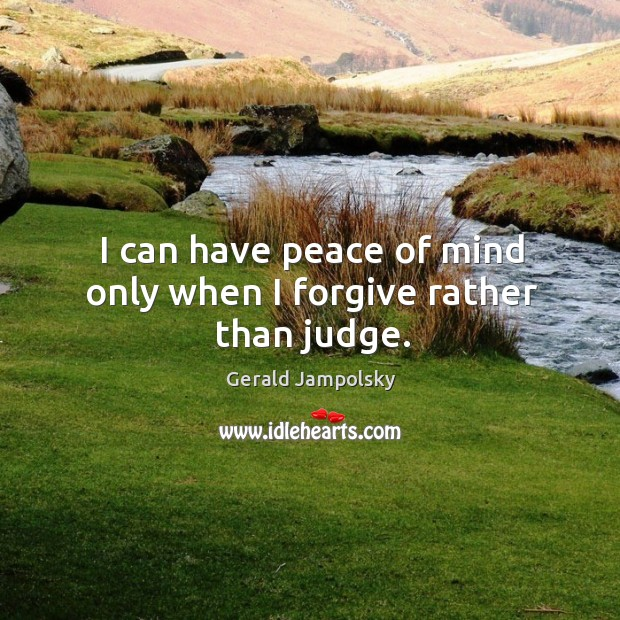 I can have peace of mind only when I forgive rather than judge. Image