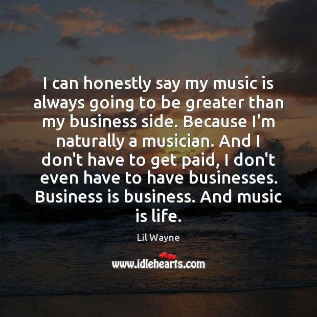 Image, I can honestly say my music is always going to be greater