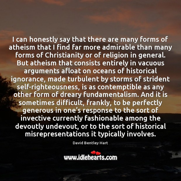Image, I can honestly say that there are many forms of atheism that