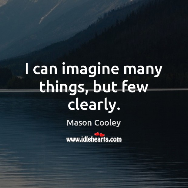 I can imagine many things, but few clearly. Image