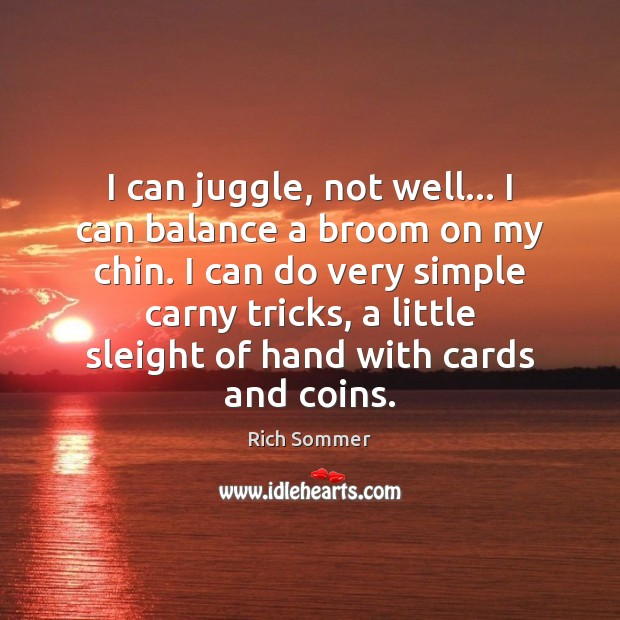 Image, I can juggle, not well… I can balance a broom on my