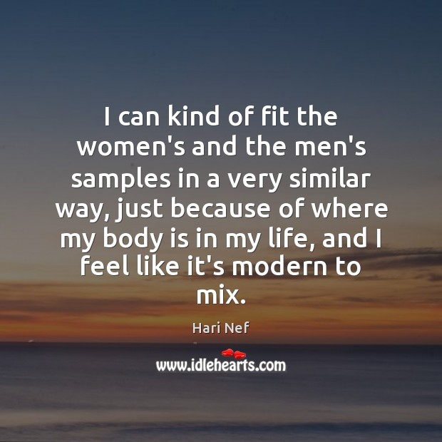 I can kind of fit the women's and the men's samples in Hari Nef Picture Quote