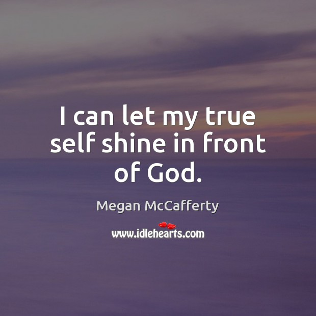 Image, I can let my true self shine in front of God.
