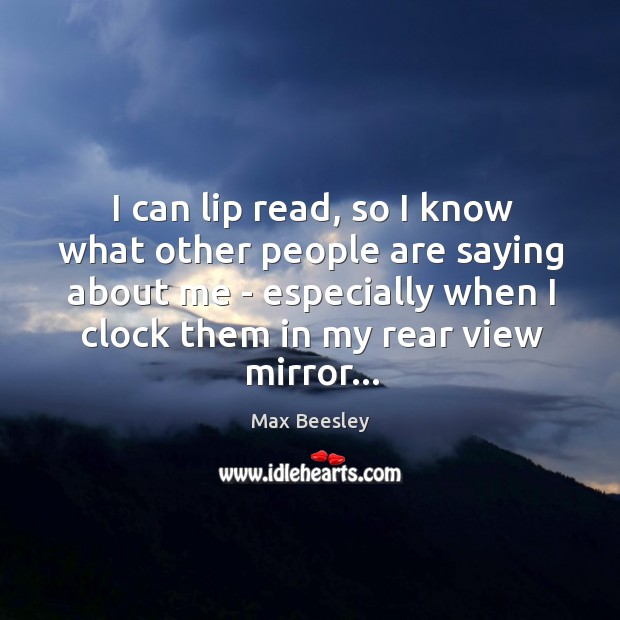 I can lip read, so I know what other people are saying Image