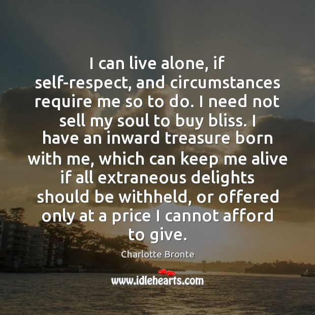 I can live alone, if self-respect, and circumstances require me so to Image