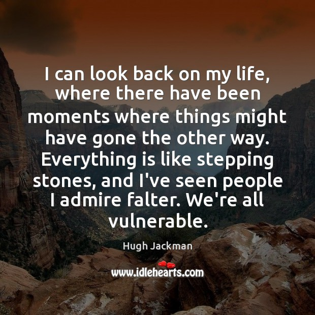 Image, I can look back on my life, where there have been moments