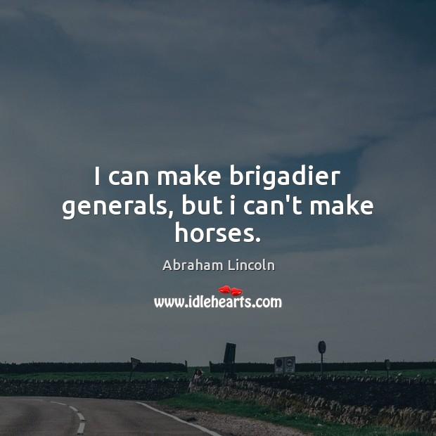 Image, I can make brigadier generals, but i can't make horses.