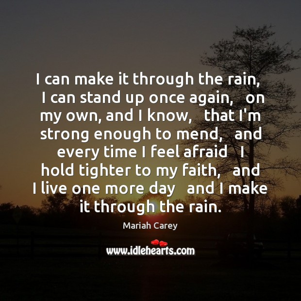 Image, I can make it through the rain,   I can stand up once
