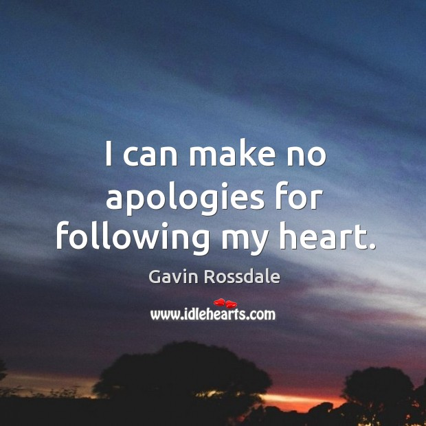 I can make no apologies for following my heart. Image