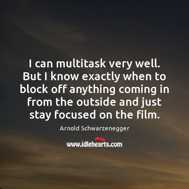 Image, I can multitask very well. But I know exactly when to block