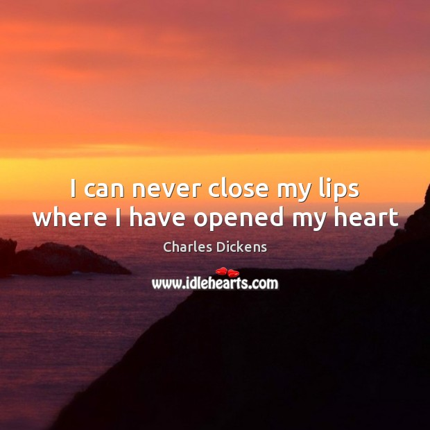 Image, I can never close my lips where I have opened my heart