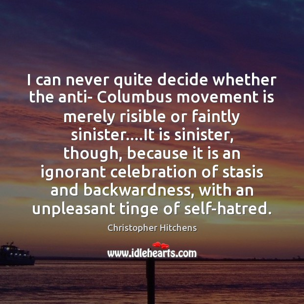 Image, I can never quite decide whether the anti- Columbus movement is merely