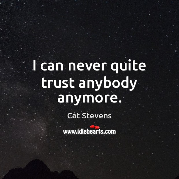 Cat Stevens Picture Quote image saying: I can never quite trust anybody anymore.