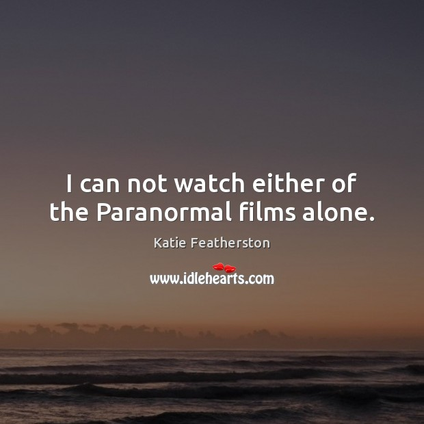 I can not watch either of the Paranormal films alone. Image